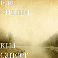 Ras Ghandi - Kill Cancer