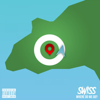 Swiss - Where Do We Go? (Explicit)