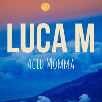 Luca M - Acid Momma