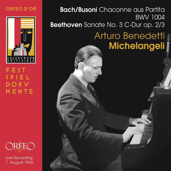 Arturo Benedetti Michelangeli - Busoni: Chaconne in D Minor (After Bach) - Beethoven: Piano Sonata No. 3 [Live]