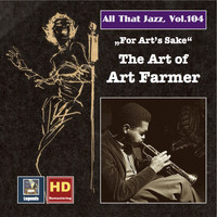 Art Farmer - All That Jazz, Vol. 104: For Art's Sake – The Art of Art Farmer