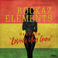 Rockaz Elements - Loving Yuh Gone - Single