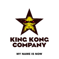King Kong Company - My Name Is Now