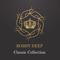 Bobby Deep - Classic Collection