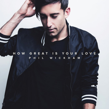 Phil Wickham - How Great Is Your Love