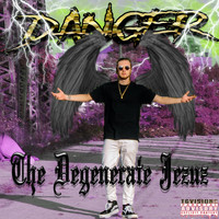 Danger - The Degenerate Jezuz (Explicit)