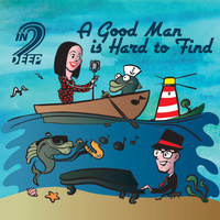 In2Deep - A Good Man Is Hard to Find