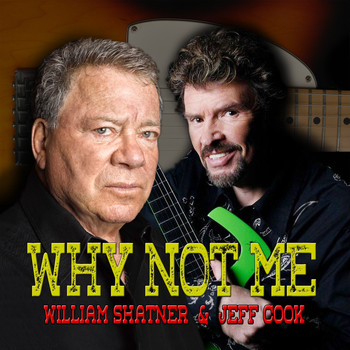 William Shatner and Jeff Cook - Why Not Me (Explicit)