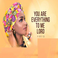 Vera - You Are Everything to Me Lord