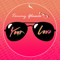 Tommy Glasses - Your Love