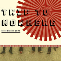 Electric Feel Good - Trip To Nowhere