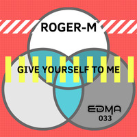 Roger-M - Give Yourself To Me