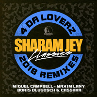 Sharam Jey - 4 Da Loverz 2018