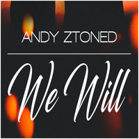 Andy Ztoned - We Will (Explicit)
