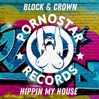 Block & Crown - Hippin' My House