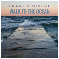 Frank Kohnert - Walk to the Ocean