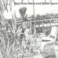 Pier Jaoi - Exit from Black and White Space