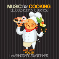 Various Artists - Music for Coocking Delicious Recipes to Surprise Vol.15 the Aphrodisiac Asian Dinner