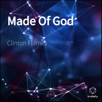 Clinton Flames - Made of God