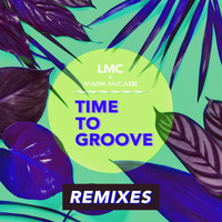 LMC - Time To Groove (LMC X Mark McCabe / Remixes)