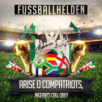 Fussballhelden - Arise O Compatriots, Nigeria's Call Obey (Nigerias Nationalhymne)
