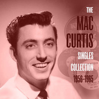 Mac Curtis - The Mac Curtis Singles Collection 1956-1965
