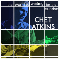 Chet Atkins - The World Is Waiting for the Sunrise