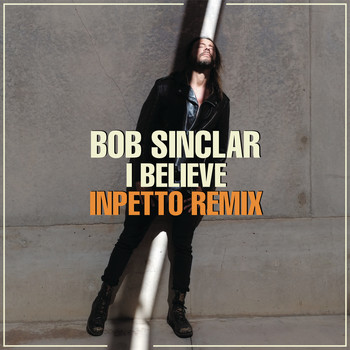 Bob Sinclar - I Believe (Inpetto Remix)