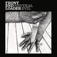 Front End Loader - Neutral Evil (Explicit)