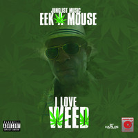 Eek A Mouse - I Love Weed
