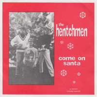 The Hentchmen - Come on Santa / Merry Christmas Baby