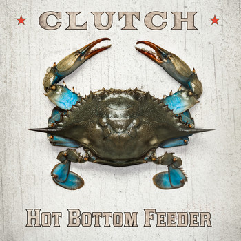 Clutch - Hot Bottom Feeder