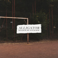 Alligator - Shadow By Your Side