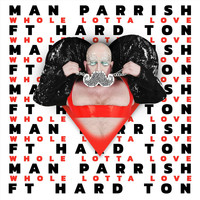 Man Parrish - Whole Lotta Love (feat. Hard Ton)