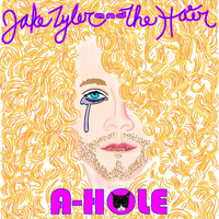 Jake Tyler and the Hair - A-Hole (Explicit)