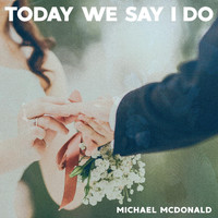 Michael McDonald - Today We Say I Do