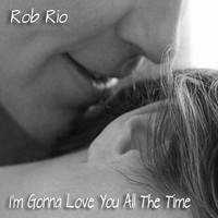 Rob Rio - I'm Gonna Love You All the Time