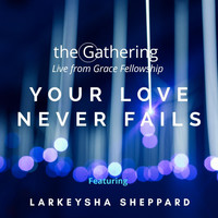 The Gathering - Your Love Never Fails (Live) [feat. Larkeysha Sheppard]