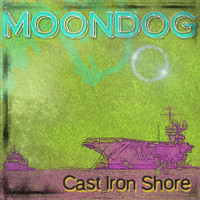 Moondog - Cast Iron Shore