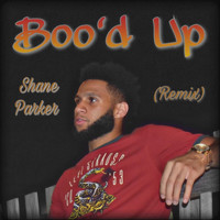 Shane Parker - Boo'd Up (Remix) (Explicit)