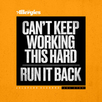 The Allergies / - Can't Keep Working This Hard / Run It Back