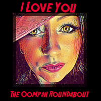 The Oompah Roundabout - I Love You