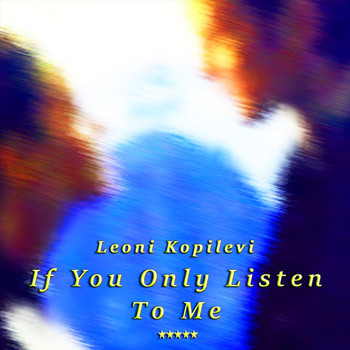 Leoni Kopilevi - If You Only Listen to Me