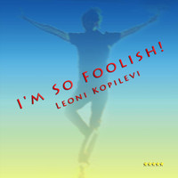 Leoni Kopilevi - I'm so Foolish