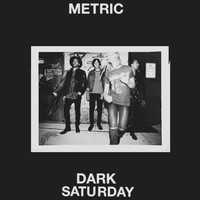 Metric - Dark Saturday