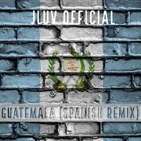 JLuv Official - Guatemala (Spanish Remix)