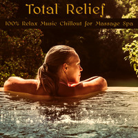 Relax - Total Relief – 100% Relax Music Chillout for Massage Spa