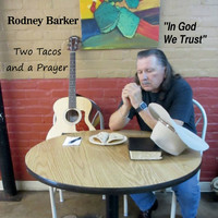 Rodney Barker - Two Tacos and a Prayer