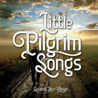 Sounds Like Reign - Little Pilgrim Songs