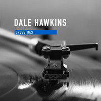 Dale Hawkins - Cross Ties